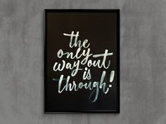 """Calligraphy poster by Mariane Rodrigues. """"The only way out is through!"""" (Out is through - Alanis Morissette quote); Pointed brush and acrylic ink on Canson Colorline paper. 29,7 x 42 cm."""