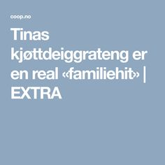 Tinas kjøttdeiggrateng er en real «familiehit»   EXTRA