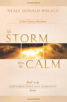 Amazon.com: The Storm Before the Calm: Book 1 in the Conversations with Humanity Series (9781401936921): Neale Donald Walsch: Books