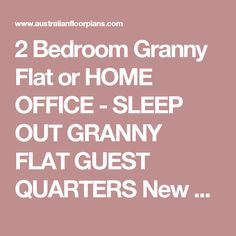 2 Bedroom Granny Flat or HOME OFFICE - SLEEP OUT GRANNY FLAT GUEST QUARTERS New Designs home extension - 55 m2 size