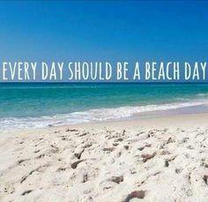 every day should be a beach day