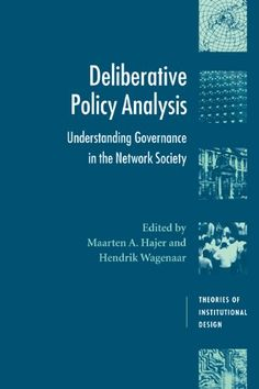 Deliberative Policy Analysis: Understanding Governance in the Network Society (Theories of Institutional Design) by Maarten A. Hajer http://www.amazon.com/dp/0521530709/ref=cm_sw_r_pi_dp_B3rjub1JBCZ0A