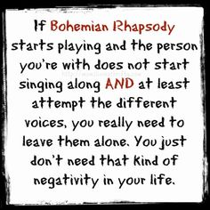 If Bohemian Rhapsody starts playing and the person you're with does not start singing along and at least attempt the different voices, you really need to leave them alone. You just don't need that kind of negativity in your life. Music Lyrics, Music Quotes, Me Quotes, Funny Quotes, Music Memes, Music Humour, Song Memes, Band Quotes, Lyric Art