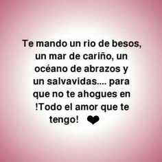I send you a river of kisses, a sea of affection, an ocean of hugs, and a life vest. Favorite Quotes, Best Quotes, Love Quotes, Frases Love, Quotes En Espanol, Cute Words, Motivational Quotes, Inspirational Quotes, Love Phrases