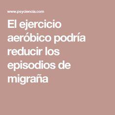 El ejercicio aeróbico podría reducir los episodios de migraña