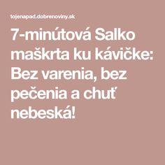 7-minútová Salko maškrta ku kávičke: Bez varenia, bez pečenia a chuť nebeská!
