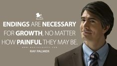 Ray Palmer: Endings are necessary for growth, no matter how painful they may be. Evil Quotes, War Quotes, Tv Show Quotes, People Quotes, True Quotes, The Flash Quotes, Love Me Quotes, Quotes To Live By, Best Movie Quotes Funny