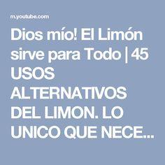 Dios mío! El Limón sirve para Todo | 45 USOS ALTERNATIVOS DEL LIMON. LO UNICO QUE NECESITAS en tu ca - YouTube