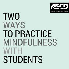 Learn more about mindful learning in the classroom.