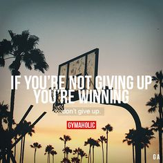 If You're Not Giving Up, You're Winning