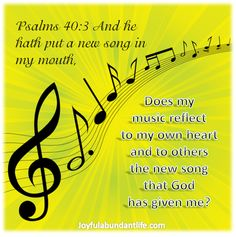 Does my music reflect to my own heart and to others the new song that God has given me?