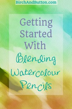 Getting Started With Blending Watercolour Pencils