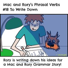 Mac and Rory's phrasal verbs #18: to write down. English Grammar For Kids, Grammar Rules, Homeschool, Mac, Writing, Learning, Homeschooling, Study, Teaching