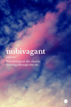 Inspirational Quotes About Clouds - Inspirational Quotes About Clouds, Nubivagant Wandering In the Clouds Moving Through the Air The Words, Fancy Words, Weird Words, Pretty Words, Beautiful Words, Cool Words, Big Words To Use, Strange Words, Beautiful Gorgeous