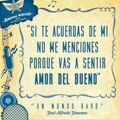 """""""Y si quieren saber de mi pasado, es preciso decir ...otra mentira les dire que llegué de un mundo raro que no se del dolor ,que triunfe en el amor y que nunca he llorado!!-José Alfredo #Jimenez -un mundo raro."""