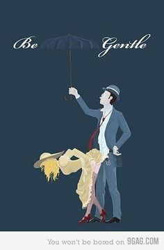 be gentle