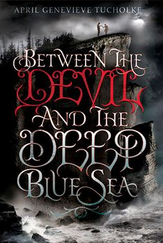 Between the Devil and the Deep Blue Sea by April Genevieve Tucholke - Book 1 of the Between series