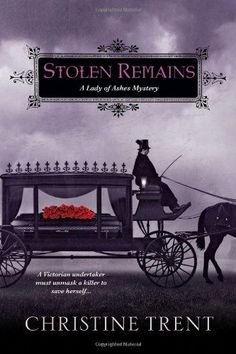 Stolen Remains A Lady of Ashes Mystery (Lady of Ashes Mysteries) by Christine Trent