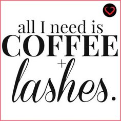 Coffee + lashes.