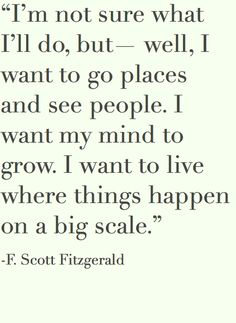 I want to see people, I want my mind to grow