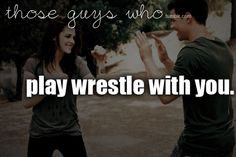 play wrestle with you.