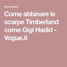 Come abbinare le scarpe Timberland come Gigi Hadid - Vogue.it