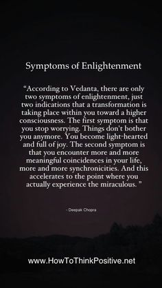 Symptoms of Enlightenment, Deepak Chopra - how to think positive Spiritual Enlightenment, Spiritual Awakening, Quotes To Live By, Life Quotes, Quotes Quotes, Short Quotes, Change Quotes, Quotes On Miracles, Attitude Quotes
