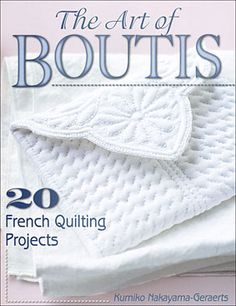 The Art of Boutis.  Boutis is a classic style of embroidery practiced in Southern France, and it's been popular since the 17th Century. This book showcases projects from baby clothes, placemats, covers, handbags, pillows, and more.