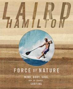 Ultimately, I think the best way to take advantage of what life has to offer is to be open to whatever comes, even when it doesn't arrive in the exact package you envisioned. No, there's no hard proof that everything's unfolding as it should. But that's what faith is: belief without proof.  -Laird Hamilton in Force of Nature