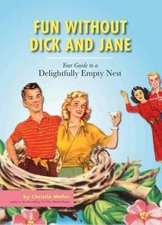 Fun without Dick and Jane: A Guide to Your Delightfully Empty Nest - it was a good funny read.  If you want to read it email me!