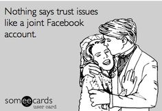 Nothing says trust issues like a joint Facebook account.