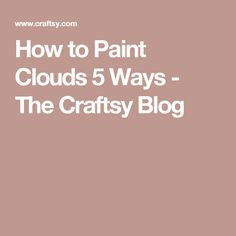 How to Paint Clouds 5 Ways - The Craftsy Blog