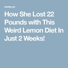 How She Lost 22 Pounds with This Weird Lemon Diet In Just 2 Weeks!