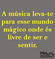 a música leva-te para esse mundo mágico onde és livre de ser e sentir