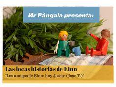 Las locas historias de Einn: Einn y sus amigos. Hoy Josete (Jose T.)
