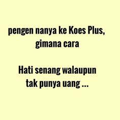 Quotes Lucu, Cinta Quotes, Jokes Quotes, Funny Quotes, Funny Memes, Crazy Quotes, Best Quotes, The Words, Reminder Quotes