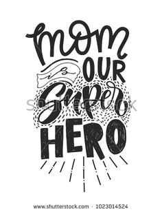 Motivational #quote in vector. #Mom is our #SUPERHERO. Isolated on white #background #handwritten #lettering. #Calligraphic #poster for #8 #march or #Mothers #day holiday.