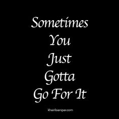 Sometimes You Just Gotta Go For It - http://www.khairilsianipar.com/2016/10/17/sometimes-you-just-gotta-go-for-it/