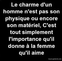 The charme of a man isn't in his looks or his stuff. It is simply in the amount of importance he gives to the woman he loves. Words Quotes, Me Quotes, Sayings, Quote Citation, Think, French Quotes, Some Words, Beautiful Words, Sentences