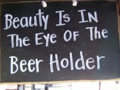 Is In the Eye of the Beer Holder sign-Beauty in eye of Beer Holder, funny sign for bar, drinking plaque Funny Bar Signs, Pub Signs, Beer Signs, Wood Signs, Sign Quotes, Funny Quotes, Funny Alcohol Quotes, Humor Quotes, Vodka