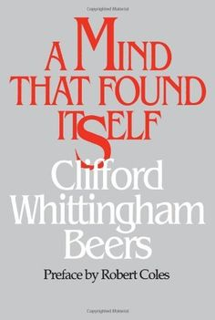 g-A Mind That Found Itself (Contemporary Community Health Series) by Clifford W. Beers, http://www.amazon.com/dp/0822953242/ref=cm_sw_r_pi_dp_fqq5ub1CHGGX0