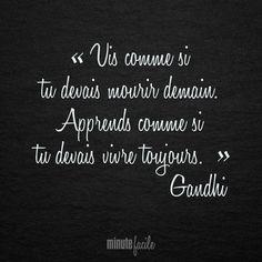 """""""Vis comme si tu devais mourir demain. Apprends comme si tu devais vivre toujours."""" Gandhi #Citation #QuoteOfTheDay"""