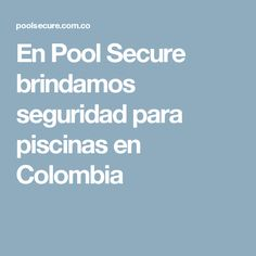 En Pool Secure brindamos seguridad para piscinas en Colombia