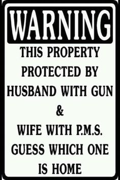 This should be posted on our front door before the daughter's boyfriend comes over...giggle.