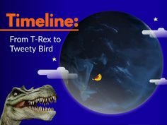 Timeline: From T. Rex to Tweety Bird | Instructional Design by Tracy Carroll Dinosaur Information, Interactive Timeline, Instructional Design, T Rex, Tweety, Challenges, Bird, Learning, Birds