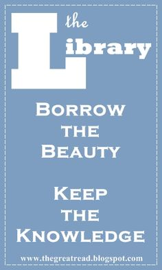 """The library: borrow the beauty, keep the knowledge."" - Unknown. Love this. #quotes #writing #reading *"