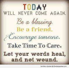 Encourage someone. Take time to care.
