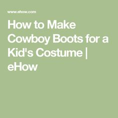 How to Make Cowboy Boots for a Kid's Costume   eHow