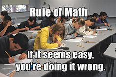 Rule of Math: If it seems easy, you're doing it wrong.