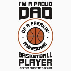 I m A Proud Dad Of A Freakin Awesome Basketball Player